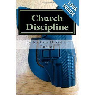 Church Discipline: remove the evil ones from your midst: David L. Purkey: 9781479268733: Books