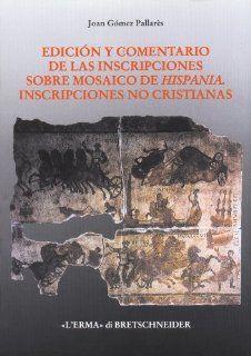 Edicion y comentario de las inscripciones sobre mosaico de Hispania: Inscripciones no cristianas (Studia Archaeologica) (Italian Edition) (9788870629774): Joan Gomez Pallares: Books
