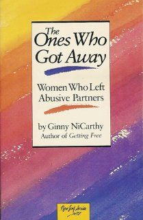The Ones Who Got Away: Women Who Left Abusive Partners (New Leaf Series): Ginny Nicarthy: 9780931188497: Books