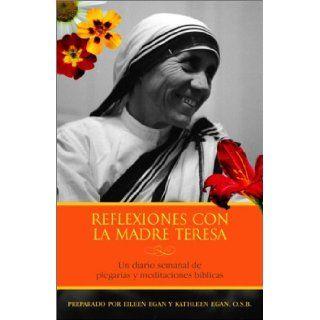 Reflexiones con la Madre Teresa: Un diario semanal de meditaciones b�blicas y plegarias (Spanish Edition): Kathleen Egan, Eileen Egan, Vicente Echerri: 9781400002986: Books