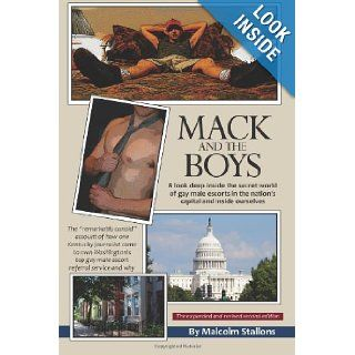 Mack And The Boys: A look deep inside the secret world of gay male escorts in the nation's capital and inside ourselves: Malcolm Stallons: 9780615262048: Books