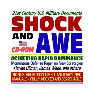 21st Century U.S. Military Documents: Shock and Awe, Achieving Rapid Dominance Momentous Defense Paper on New Strategies, Harlan Ullman, James Wade, and others plus Nuclear, Biological, and Chemical (NBC) Military Manuals, Field Manuals, and Textbooks Coll