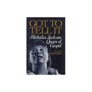 Got to Tell it: Mahalia Jackson, Queen of Gospel: Jules Schwerin: 9780195090505: Books