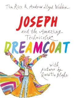 Joseph and the Amazing Technicolor Dreamcoat: Tim Rice, Andrew Lloyd Webber, Quentin Blake: 9781843651031:  Kids' Books