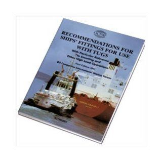 Recommendations for Ships' Fittings for Use with Tugs With Particular Reference to Escorting Other High Load Operations Oil Companies International Marine Forum 9781856092210 Books