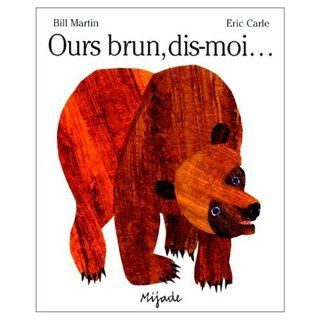 Ours Brun   Dis moi : French edition of Brown Bear, Brown Bear, What Do You See?: BIll Martin, Eric Carle: 9780785913948: Books
