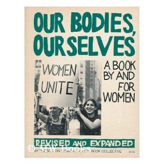 Our Bodies, Ourselves A Book by and for Women Boston Women's Health Book Collective 9780671221461 Books