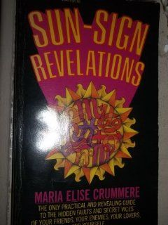 Sun sign revelations: An unusual, practical, revealing, unflattering, lighthearted astrological guide to the perverse personalities of our friends, our enemies, our lovers, and ourselves: Maria Elise Crummere: 9780345244574: Books