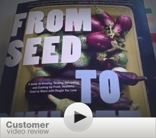 From Seed to Skillet: A Guide to Growing, Tending, Harvesting, and Cooking Up Fresh, Healthy Food to Share with People You Love: Jimmy Williams, Susan Heeger, Eric Staudenmaier: 9780811872218: Books