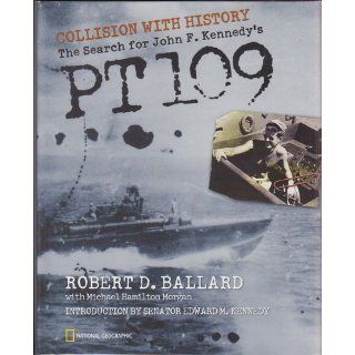 Collision With History: The Search For John F. Kennedy's PT 109: Robert D. Ballard, Michael Hamilton Morgan: 9780792268765: Books