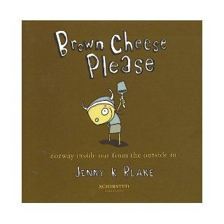 Brown Cheese Please: Jenny K. Blake: 9788251620420: Books