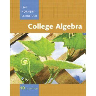 College Algebra, 10th Edition Margaret Lial, John Hornsby, David I. Schneider 9780321499134 Books