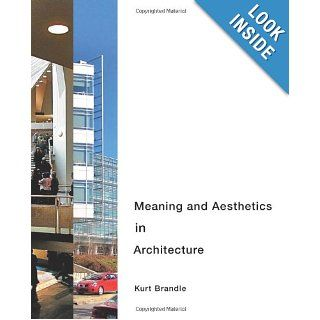 Meaning and Aesthetics in Architecture: Kurt Brandle: 9780984727117: Books