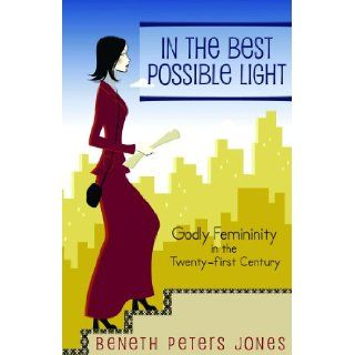 In the Best Possible Light: Beneth Peters Jones: 9781591662594: Books