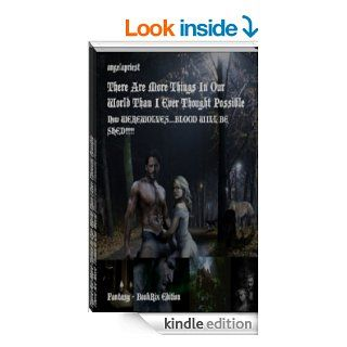 There Are More Things In Our World Than I Ever Thought Possible Now WEREWOLVES.BLOOD WILL BE SHED!!!!! (The HBO True Blood Series Book 3) eBook: Angela Priest: Kindle Store