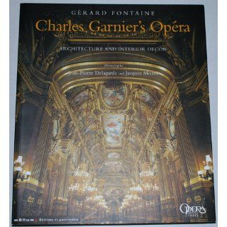 Charles Garnier's Opera: Architecture and Interior Decor: GERARD FONTAINE, Photos: 9782858228010: Books