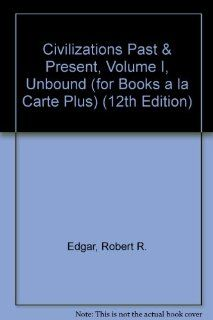 Civilizations Past & Present, Volume I, Unbound (for Books a la Carte Plus) (12th Edition) (9780205605217): Robert R. Edgar, George F. Jewsbury, Neil J. Hackett, Barbara S. Molony, Matthew Gordon: Books