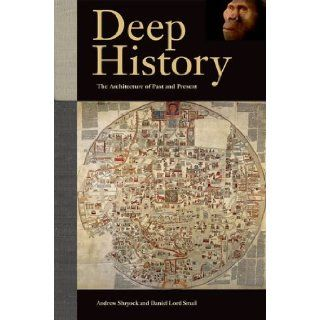 Deep History: The Architecture of Past and Present (9780520270282): Andrew Shryock, Daniel Lord Smail, Timothy Earle, Gillian Feeley Harnik, Felipe Fern�ndez Armesto, Clive Gamble, April McMahon, John C. Mitani, Hendrik Poinar, Mary C. Stiner, Thomas R. Tr