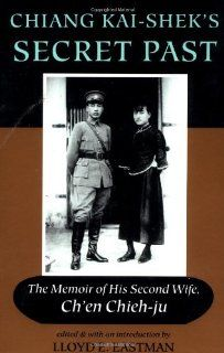 Chiang Kai shek's Secret Past: The Memoir Of His Second Wife (9780813318257): Ch'en Chieh ju, George H Y Chan, Margaret Eastman, George Hy Chan: Books