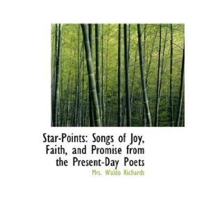 Star Points: Songs of Joy, Faith, and Promise from the Present Day Poets (9781103395446): Mrs. Waldo Richards: Books