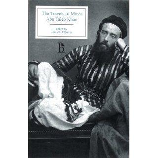The Travels of Mirzah Abu Taleb Khan (Broadview Editions): Abu Talib Khan, Daniel O'Quinn: 9781551116723: Books