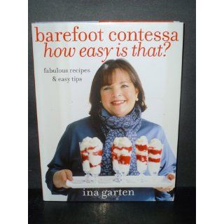 Barefoot Contessa, How Easy Is That? Fabulous Recipes & Easy Tips Ina Garten, Quentin Bacon 9780307238764 Books