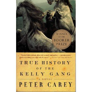 True History of the Kelly Gang: A Novel: Peter Carey: 9780375724671: Books