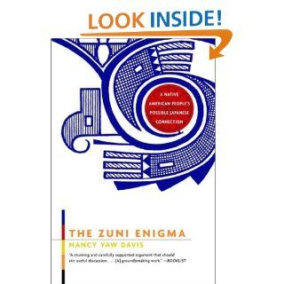 The Zuni Enigma: A Native American People's Possible Japanese Connection: Nancy Yaw Davis: 9780393322309: Books