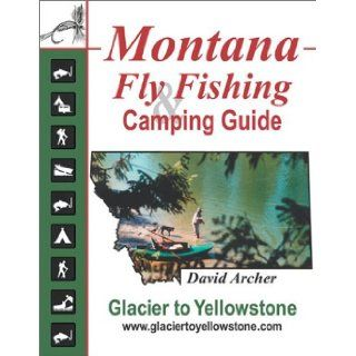 Montana Fly Fishing and Camping Guide: David Archer: 9780967080611: Books