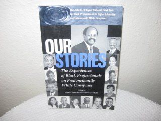 Our Stories: The Experiences of Black Professionals on Predominantly White Campuses: Mordean Taylor Archer, Sherwood Smith: 9780971888807: Books