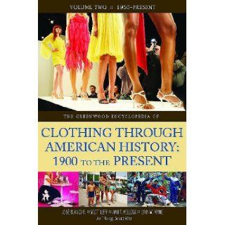 The Greenwood Encyclopedia of Clothing through American History, 1900 to the Present: Volume 2, 1950 Present: Jose F. Blanco, Scott Leff, Ann T. Kellogg, Amy T. Peterson, Lynn Payne: 9780313334177: Books