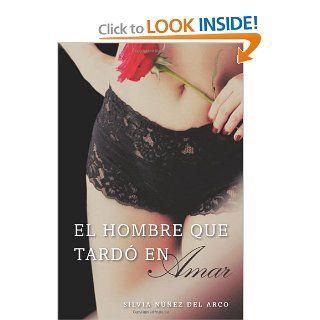 El hombre que tardo en amar (Finally Finding Love): Una Novela (Spanish Edition): Silvia Nunez del Arco: 9780142427392: Books