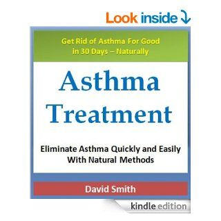 Asthma Treatment: Eliminate Asthma Quickly and Easily With Natural Methods (Asthma Management Series Book 1)   Kindle edition by David Smith. Health, Fitness & Dieting Kindle eBooks @ .
