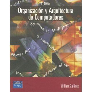 Organizacion y Arquitectura de Computadores: Diseno Para Optimizar Prestaciones / Computer Organization and Architecture (Spanish Edition): William Stallings, Antonio Canas Vargas, Julio Ortega Lopera: 9788420529936: Books