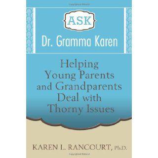 Ask Dr. Gramma Karen: Karen L. Rancourt: 9780989627405: Books