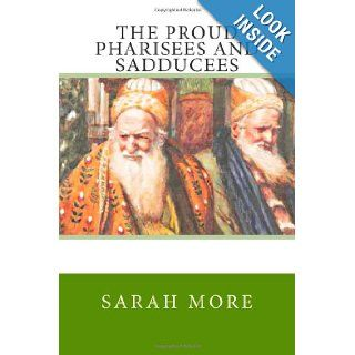 The Proud Pharisees and Sadducees: Sarah More: 9781484087138: Books