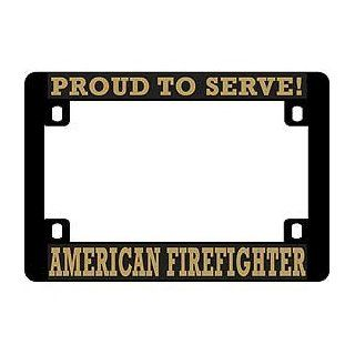 "US Armed Forces Military Heavy Duty Plastic Motorcycle License Plate Frame   American Firefighter ""Proud to Serve"": Automotive"