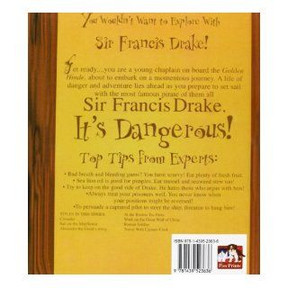 You Wouldn't Want to Explore With Sir Francis Drake!: A Pirate You'd Rather Not Know: David Stewart, David Salariya, David Antram: 9781439523636: Books