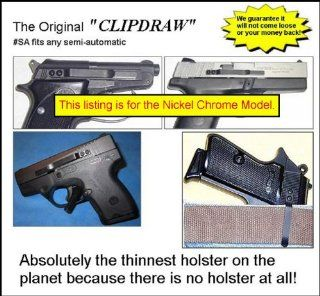 "The Original ""Universal"" CLIPDRAW Model #SA S (Nickel Chrome) fits any semi automatic pistol. No drilling or gunsmith required. Installs with 3M Space Age VHB double back adhesive. We guarantee it will stay put or your money back! Removes cleanly"