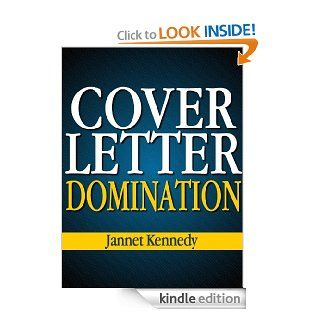 Cover Letter Domination   How to Write a Good Cover Letter   Get The Job You Want in Today's Job Market eBook Jannet Kennedy Kindle Store