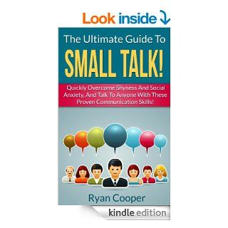 Small Talk: The Ultimate Guide To Small Talk!   Quickly Overcome Shyness And Social Anxiety, And Talk To Anyone With These Proven Communication Skills!Communication Skills, Talk To People) eBook: Ryan Cooper: Kindle Store