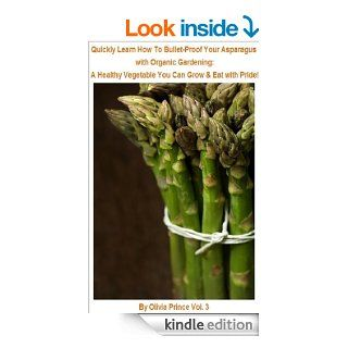 Quickly Learn How To Bullet Proof Your Asparagus with Organic Gardening: A Healthy Vegetable You Can Grow & Eat With Pride! eBook: Olivia Prince: Kindle Store