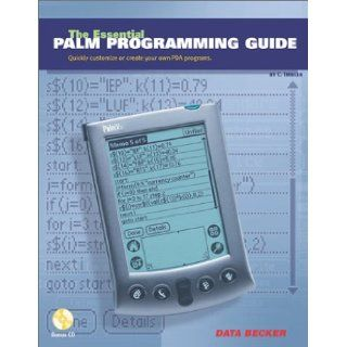 The Essential Palm Programming Guide: Quickly Customize or Create Your Own PDA Programs: Christian Immler: 9781585070527: Books