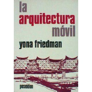La Arquitectura Movil (Spanish Edition) Yona Friedman 9788485083138 Books