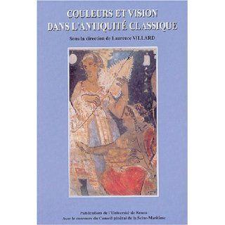 Couleurs et vision dans l'antiquite classique: Villard: 9782877753364: Books