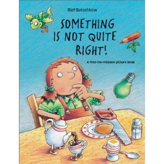 Something Is Not Quite Right: A Find The Mistake Picture Book: Ralf Butschkow: 9781929132294:  Children's Books