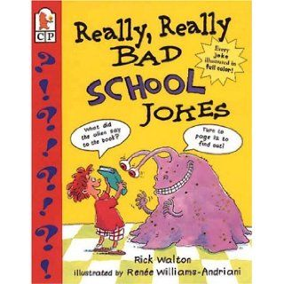 Really, Really Bad School Jokes: Rick Walton, Renee Williams Andriani: 9780763604202: Books