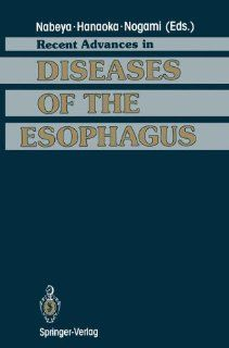 Recent Advances in Diseases of the Esophagus: Selected Papers in 5th World Congress of the International Society for Diseases of the Esophagus Kyoto, Japan, 1992 (9784431682486): Kin ichi Nabeya, Tateo Hanaoka, Hiroshi Nogami: Books
