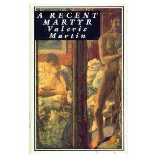 Recent Martyr: Valerie Martin: 9780333475171: Books