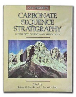 Carbonate Sequence Stratigraphy: Recent Developments and Applications   Includes Map (AAPG Memoir) (Aapg Memoir): R. G. Loucks, J. Frederick Sarg: 9780891813361: Books
